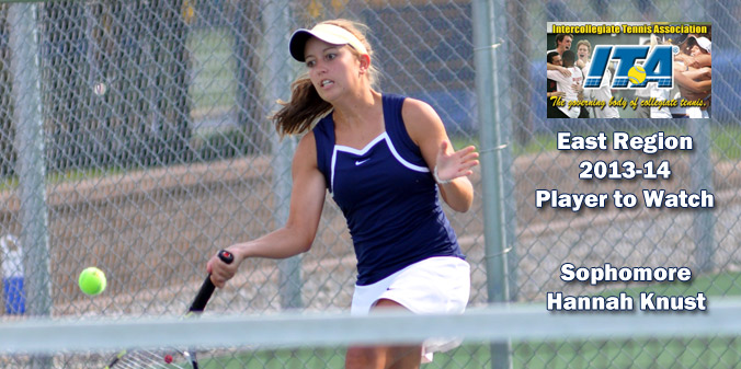 Rising junior Hannah Knust has been named a 2013-14 ITA East Region Player to Watch.